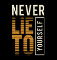 never lie to yourself typography design concept vector image