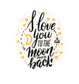 love you to moon and back - hand lettering vector image vector image
