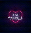 love yourself - glowing neon inscription phrase vector image