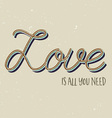 Love is all you need background vector image vector image