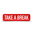 Take a break red 3d square button isolated on vector image vector image