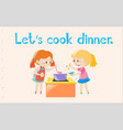 wordcard with two girls cooking dinner vector image