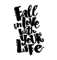 Fall in love with your life vector image vector image