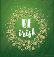 Be irish saint patricks day background with