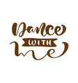 dance with me hand drawn lettering vector image vector image