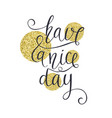 have a nice day modern hand drawn lettering vector image vector image