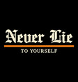 typography quote never lie to yourself for t-shirt vector image