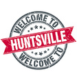 welcome to Huntsville red round vintage stamp vector image vector image