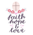 hand lettering faith hope love with cross and vector image vector image