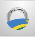rwanda my country flag badge vector image