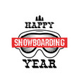 happy snowboarding year - snowboard t-shirt vector image vector image