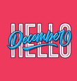 hello december simple hand lettering typography vector image vector image