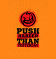 push harder than yesterday workout and fitness vector image vector image
