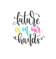 future is in our hands - hand lettering positive vector image