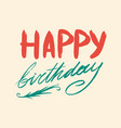 happy birthday text hand drawn lettering grunge vector image vector image