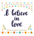 i believe in love inspirational quote hand drawn vector image vector image
