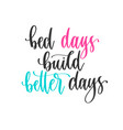 bed days build better days - hand lettering vector image vector image