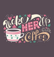 wake her up with coffee vector image vector image