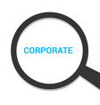 magnifying optical glass with words corporate vector image vector image