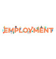 people near huge employment letters concept vector image
