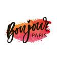 bonjour paris phrase lettering calligraphy brush vector image vector image