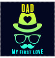dad my first love fathers day quote saying t shir vector image vector image