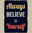 always believe in yourself retro poster vector image vector image