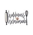 happiness is homemade slogan handwritten with vector image vector image