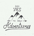 say yes to new adventures in vintage style vector image