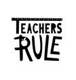 teachers rule gift hand drawn school lettering vector image
