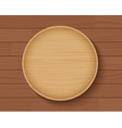 wooden plate on wood table background vector image