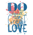 Romantic quote Do small things with great love vector image vector image