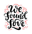 we found love hand drawn lettering vector image vector image