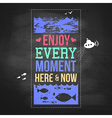 Enjoy every moment here and now Motivating poster vector image vector image