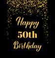 happy 50th birthday handwritten celebration vector image vector image