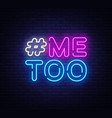 me too neon text hashtag me too neon sign vector image