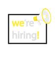 were hiring megaphone label vector image vector image