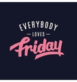Everybody Loves Friday vector image