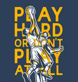 play hard or dont at all quote slogan words vector image