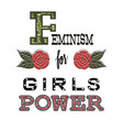 feminism for girls power fashion slogan vector image