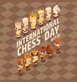 international chess day card isometric cartoon vector image vector image
