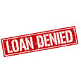 loan denied square grunge stamp vector image vector image