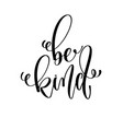 be kind - hand lettering inscription text vector image