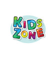 kids zone bright colorful inscription cartoon vector image vector image