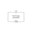 Stay hungry stay foolish vector image