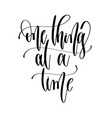 one thing at a time - hand lettering inscription vector image