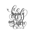 happily ever after - hand lettering vector image vector image