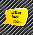 well be back soon Speech announcement vector image vector image