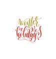 winter holidays hand lettering holiday red and vector image vector image