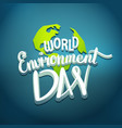 world environment day hand lettering design vector image vector image